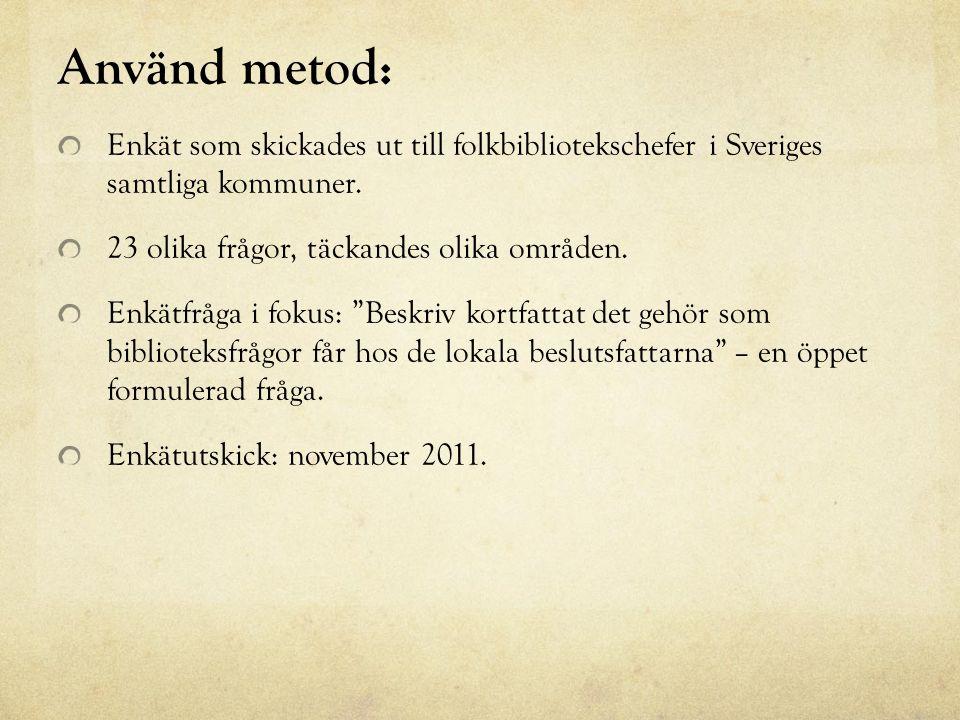 Använd metod: Enkät som skickades ut till folkbibliotekschefer i Sveriges samtliga kommuner.