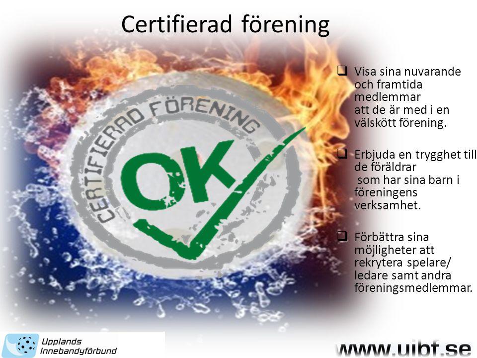 Certifierad förening  Visa sina nuvarande och framtida medlemmar att de är med i en välskött förening.  Erbjuda en trygghet till de föräldrar som ha