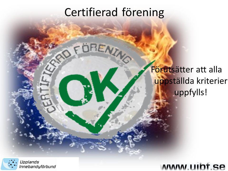 Certifierad förening Förutsätter att alla uppställda kriterier uppfylls!