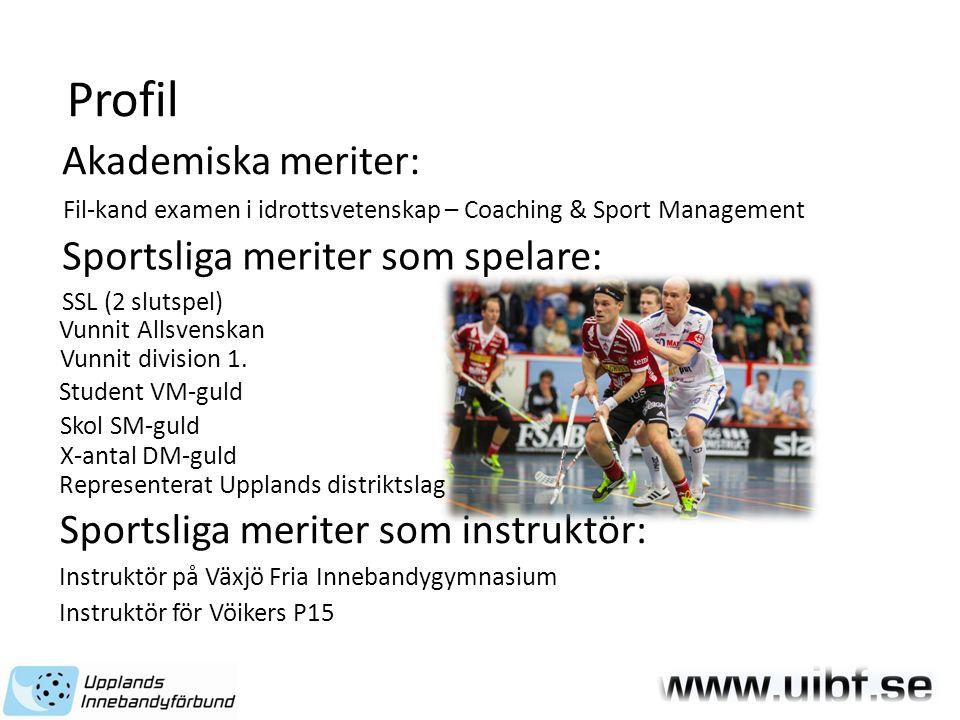 Profil Akademiska meriter: Fil-kand examen i idrottsvetenskap – Coaching & Sport Management Sportsliga meriter som spelare: SSL (2 slutspel) Student VM-guld Vunnit Allsvenskan Vunnit division 1.