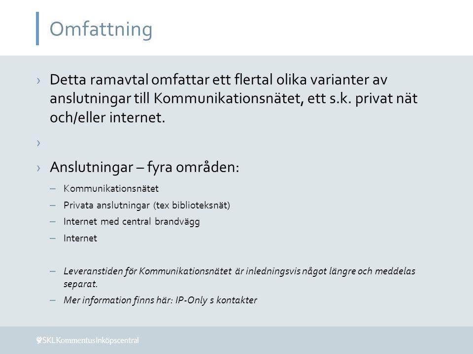 Omfattning ›Detta ramavtal omfattar ett flertal olika varianter av anslutningar till Kommunikationsnätet, ett s.k.