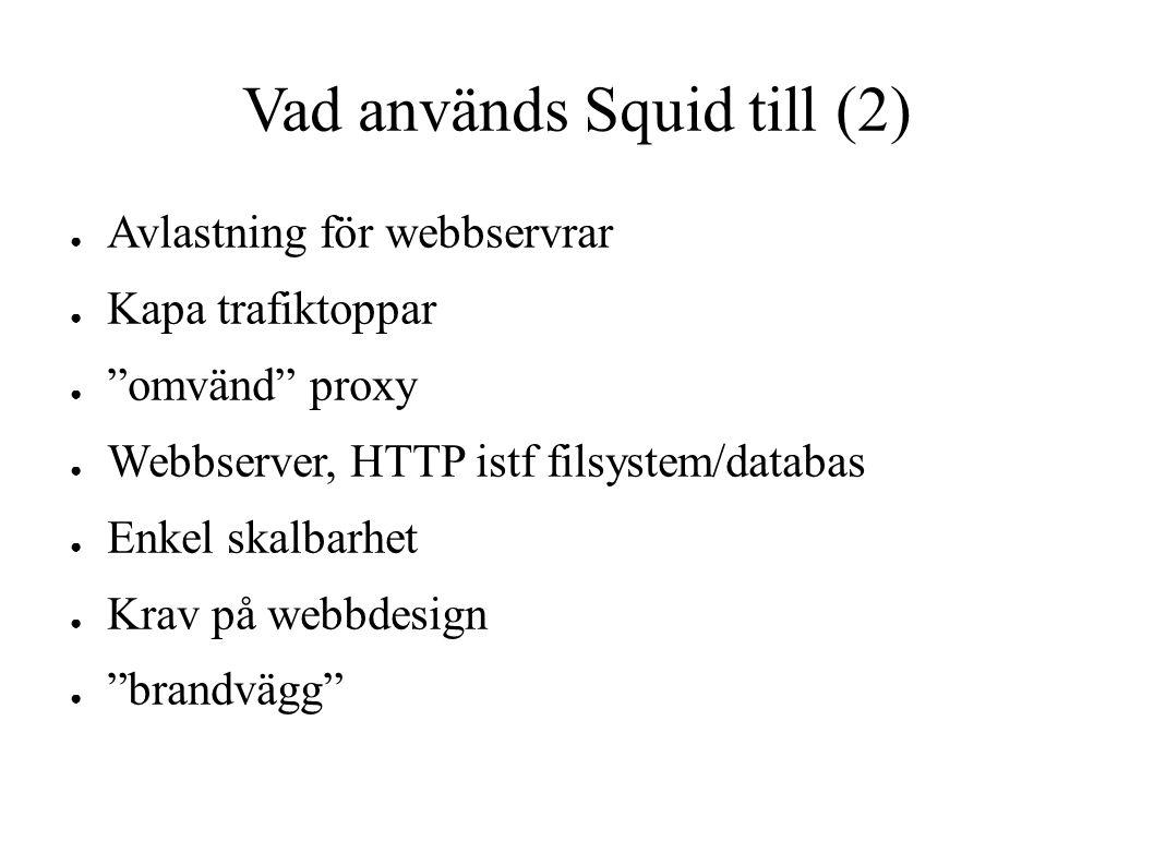 """Vad används Squid till (2) ● Avlastning för webbservrar ● Kapa trafiktoppar ● """"omvänd"""" proxy ● Webbserver, HTTP istf filsystem/databas ● Enkel skalbar"""
