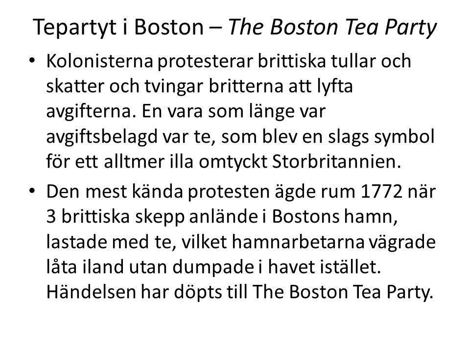 Tepartyt i Boston – The Boston Tea Party Kolonisterna protesterar brittiska tullar och skatter och tvingar britterna att lyfta avgifterna.