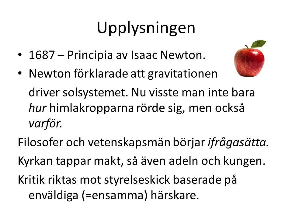Upplysningen 1687 – Principia av Isaac Newton. Newton förklarade att gravitationen driver solsystemet. Nu visste man inte bara hur himlakropparna rörd
