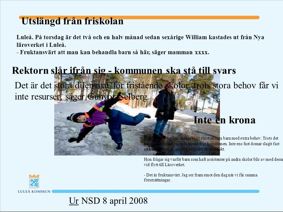 Rektorn slår ifrån sig - kommunen ska stå till svars Utslängd från friskolan Luleå.