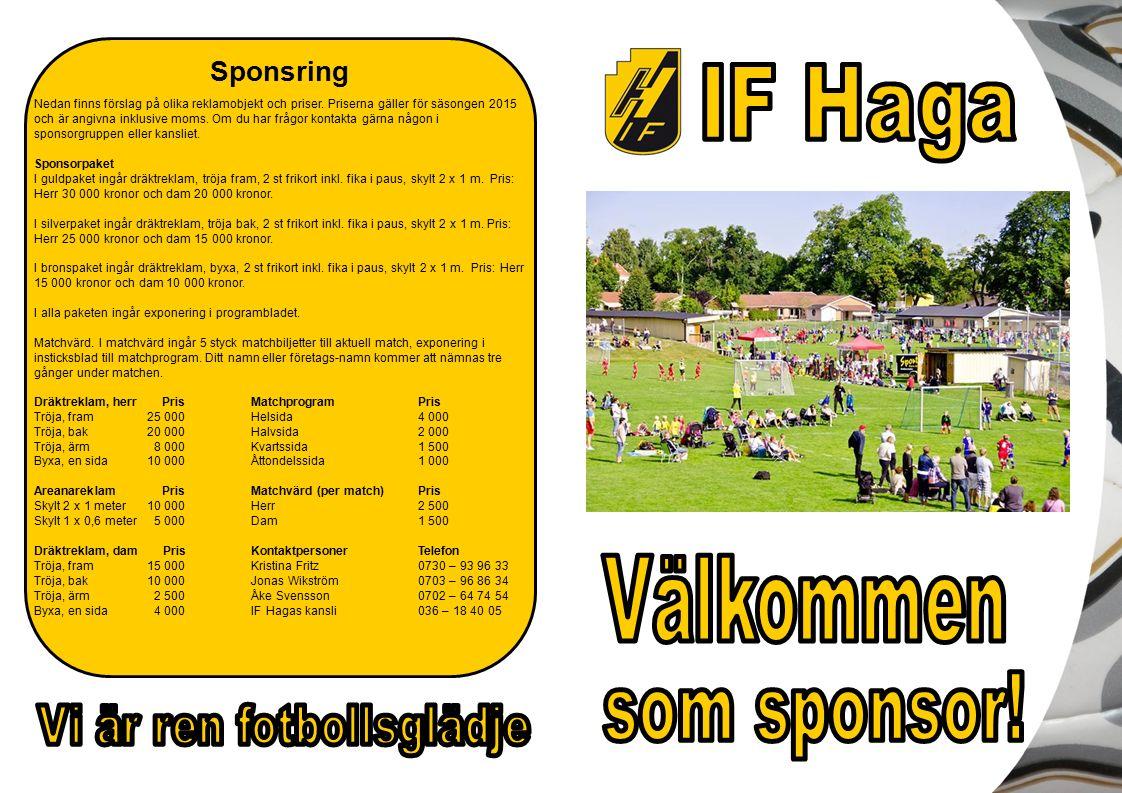 Hej I IF Haga är alla (både flickor och pojkar) som vill spela fotboll välkomna.