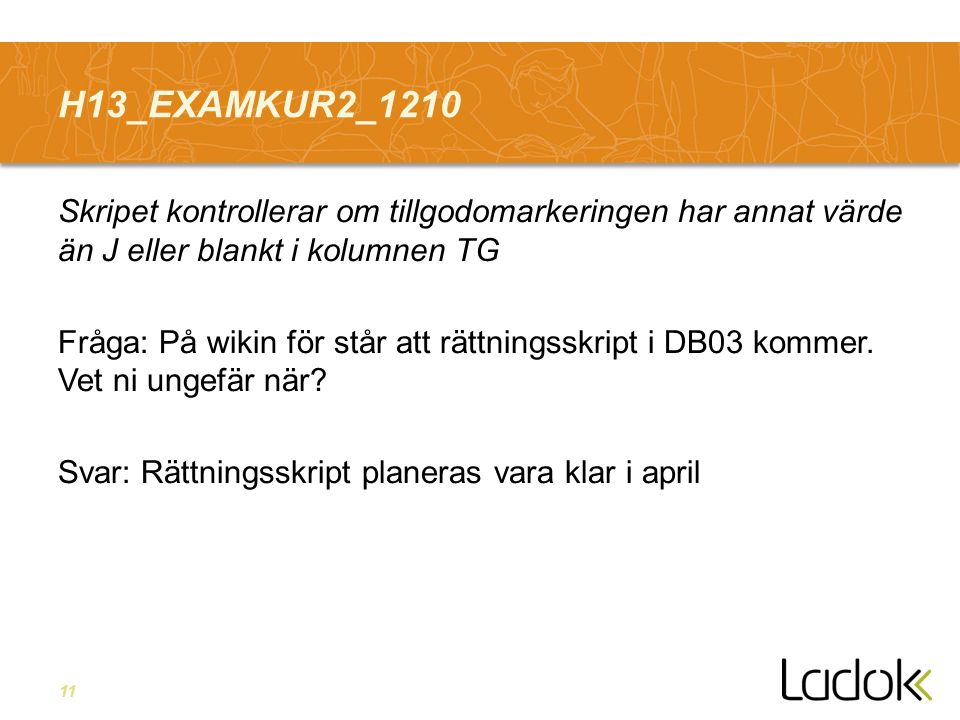 11 H13_EXAMKUR2_1210 Skripet kontrollerar om tillgodomarkeringen har annat värde än J eller blankt i kolumnen TG Fråga: På wikin för står att rättningsskript i DB03 kommer.