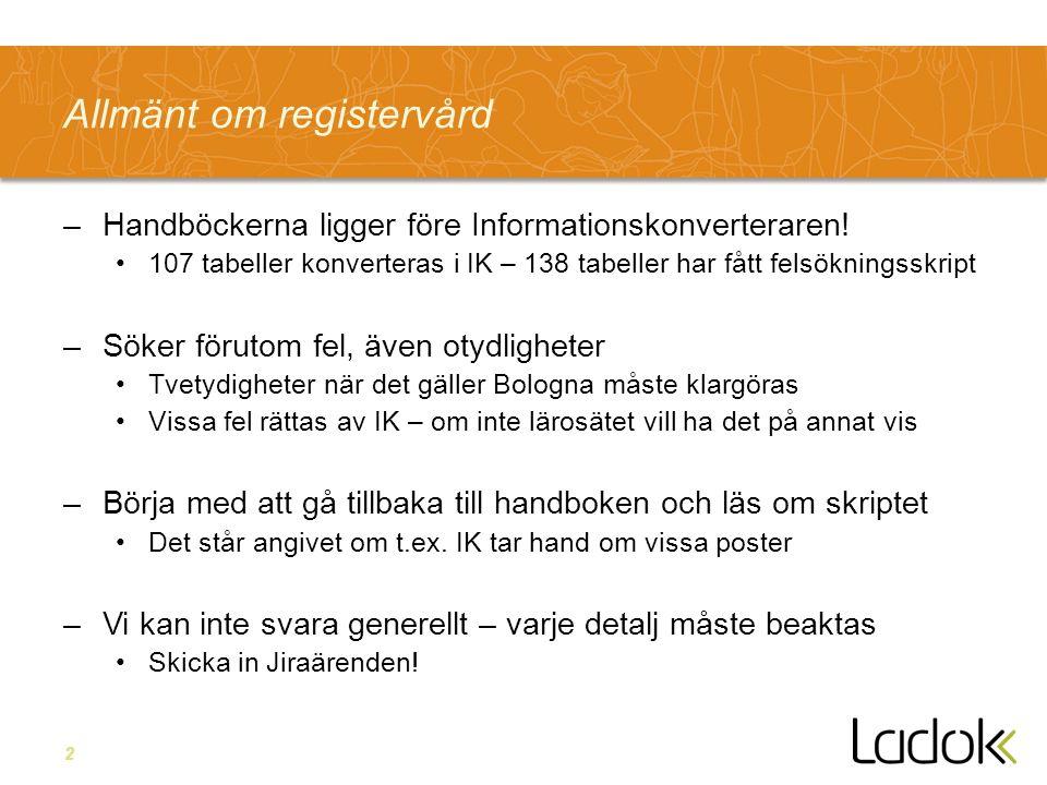 2 Allmänt om registervård –Handböckerna ligger före Informationskonverteraren! 107 tabeller konverteras i IK – 138 tabeller har fått felsökningsskript