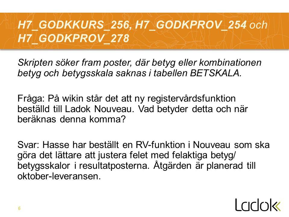 6 H7_GODKKURS_256, H7_GODKPROV_254 och H7_GODKPROV_278 Skripten söker fram poster, där betyg eller kombinationen betyg och betygsskala saknas i tabellen BETSKALA.