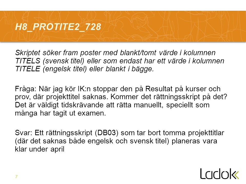 7 H8_PROTITE2_728 Skriptet söker fram poster med blankt/tomt värde i kolumnen TITELS (svensk titel) eller som endast har ett värde i kolumnen TITELE (engelsk titel) eller blankt i bägge.