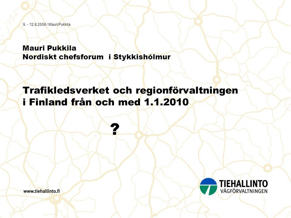 9. - 12.8.2008 / Mauri Pukkila Mauri Pukkila Nordiskt chefsforum i Stykkishólmur Trafikledsverket och regionförvaltningen i Finland från och med 1.1.2