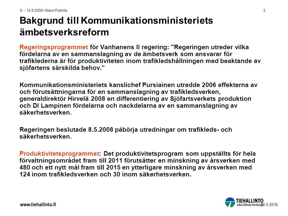 2 9. - 12.8.2008 / Mauri Pukkila 2 25.9.2016 Bakgrund till Kommunikationsministeriets ämbetsverksreform Regeringsprogrammet för Vanhanens II regering: