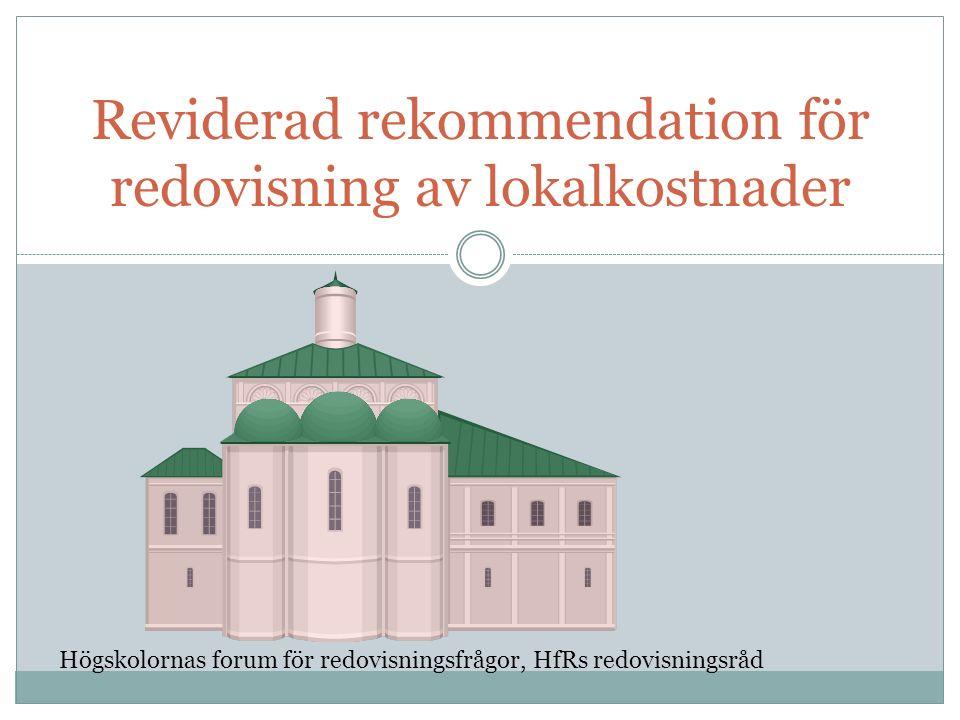 Reviderad rekommendation för redovisning av lokalkostnader Högskolornas forum för redovisningsfrågor, HfRs redovisningsråd
