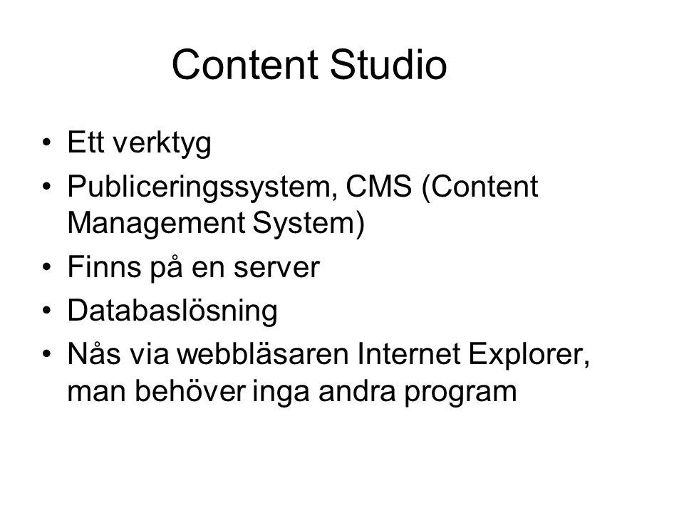 Content Studio Ett verktyg Publiceringssystem, CMS (Content Management System) Finns på en server Databaslösning Nås via webbläsaren Internet Explorer, man behöver inga andra program