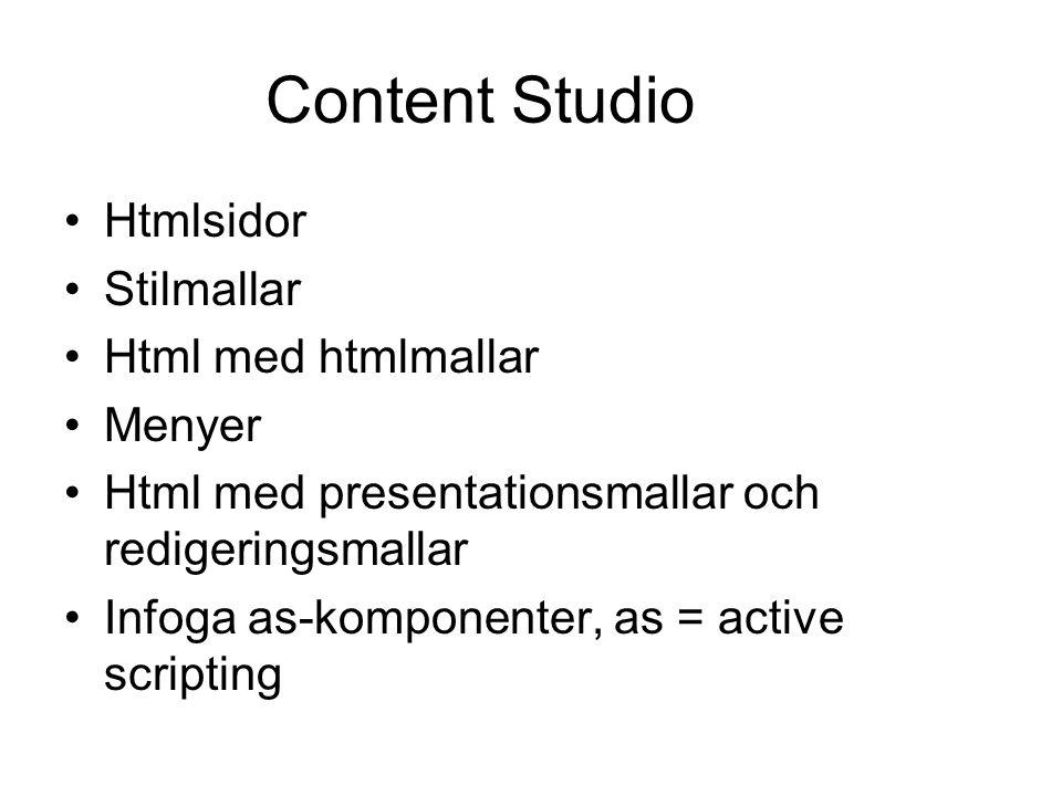 Content Studio Htmlsidor Stilmallar Html med htmlmallar Menyer Html med presentationsmallar och redigeringsmallar Infoga as-komponenter, as = active scripting