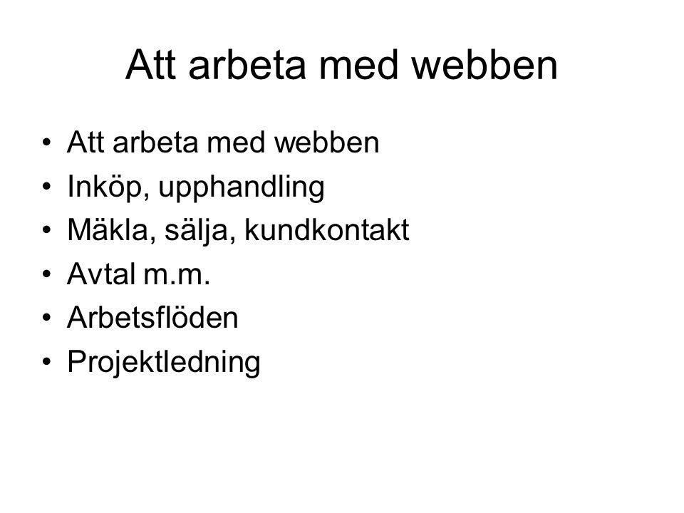 Att arbeta med webben Inköp, upphandling Mäkla, sälja, kundkontakt Avtal m.m.