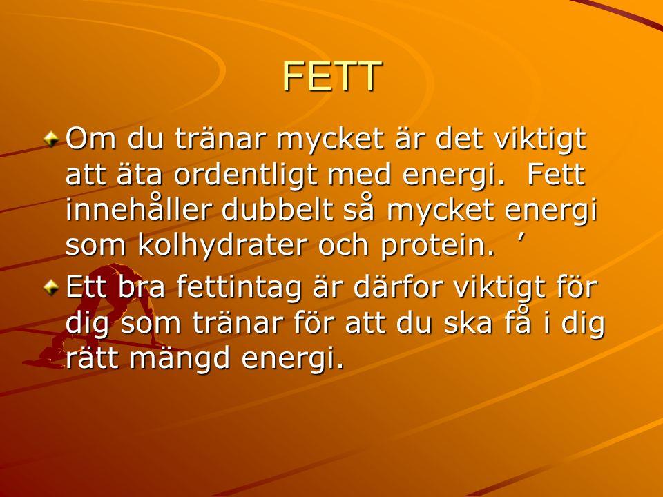 FETT Om du tränar mycket är det viktigt att äta ordentligt med energi.