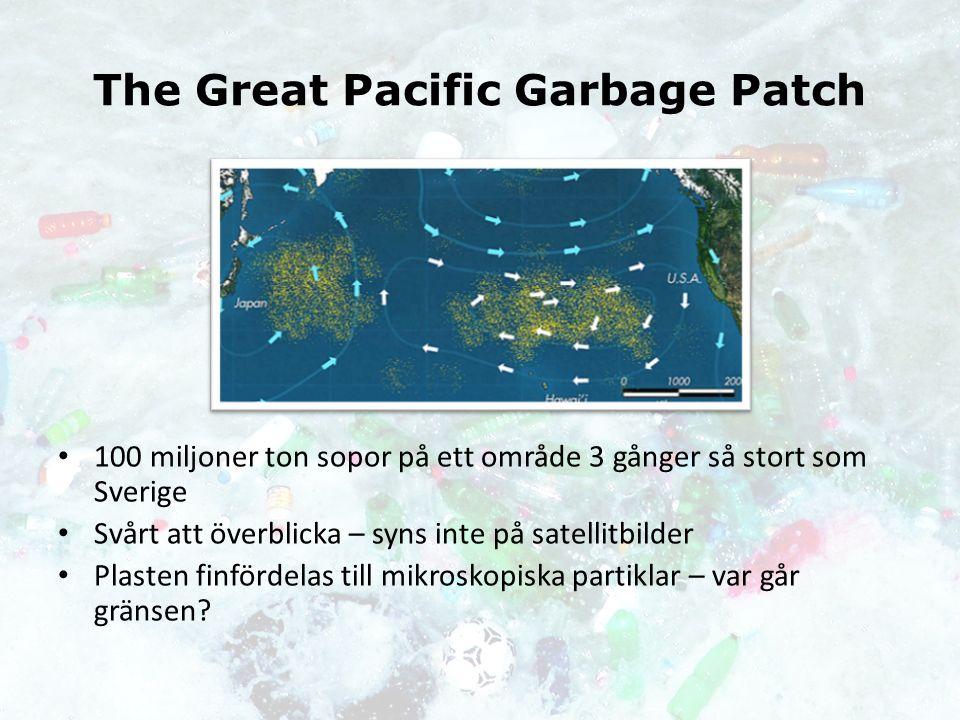 The Great Pacific Garbage Patch 100 miljoner ton sopor på ett område 3 gånger så stort som Sverige Svårt att överblicka – syns inte på satellitbilder Plasten finfördelas till mikroskopiska partiklar – var går gränsen?