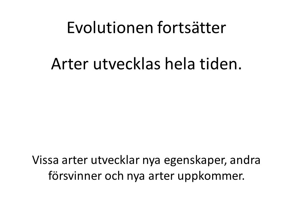 Evolutionen fortsätter Arter utvecklas hela tiden.