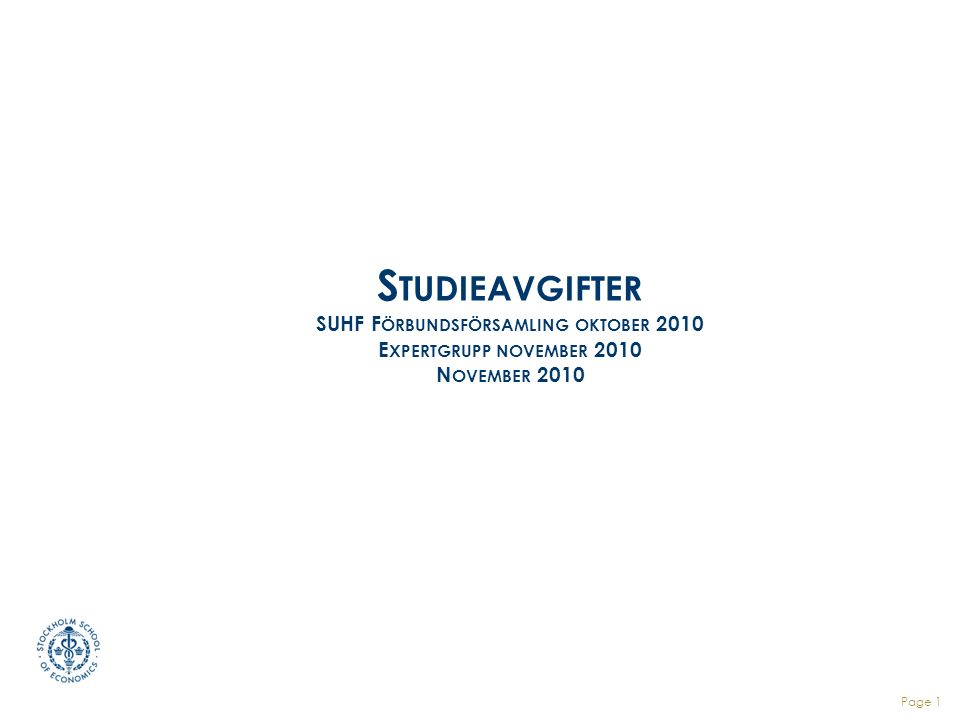 S TUDIEAVGIFTER SUHF F ÖRBUNDSFÖRSAMLING OKTOBER 2010 E XPERTGRUPP NOVEMBER 2010 N OVEMBER 2010 Page 1