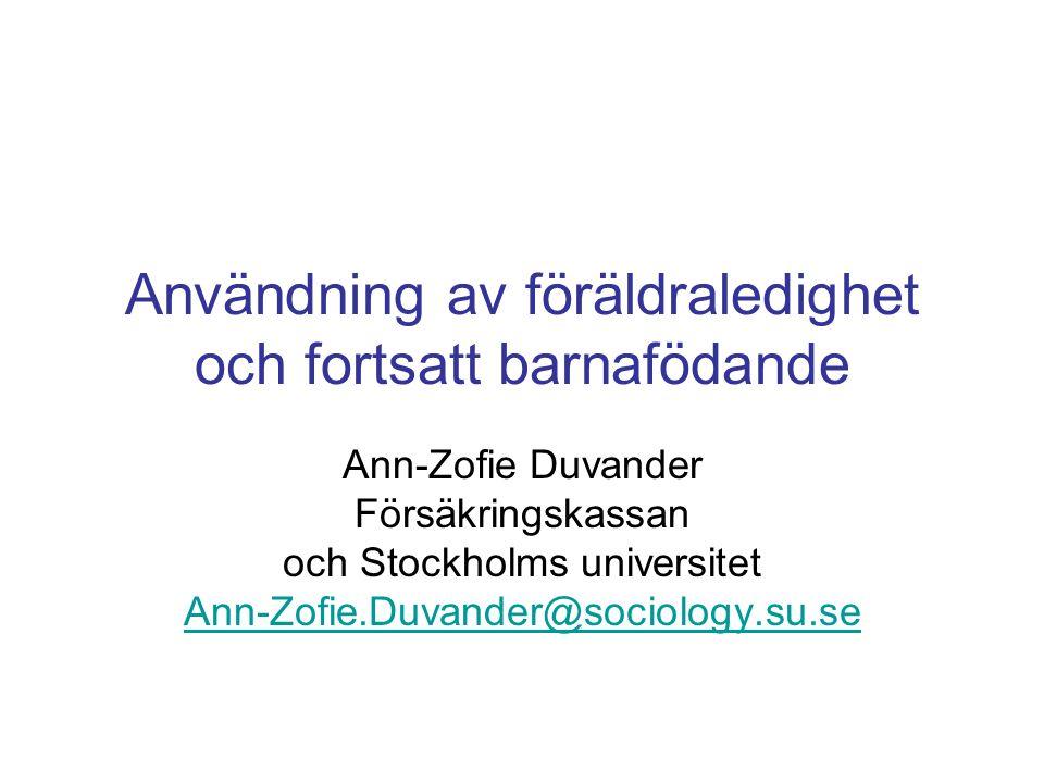 Användning av föräldraledighet och fortsatt barnafödande Ann-Zofie Duvander Försäkringskassan och Stockholms universitet Ann-Zofie.Duvander@sociology.su.se