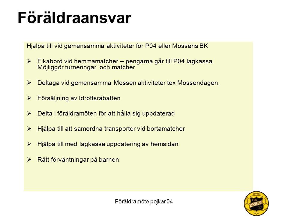 Föräldramöte pojkar 04 Föräldraansvar Hjälpa till vid gemensamma aktiviteter för P04 eller Mossens BK  Fikabord vid hemmamatcher – pengarna går till P04 lagkassa.