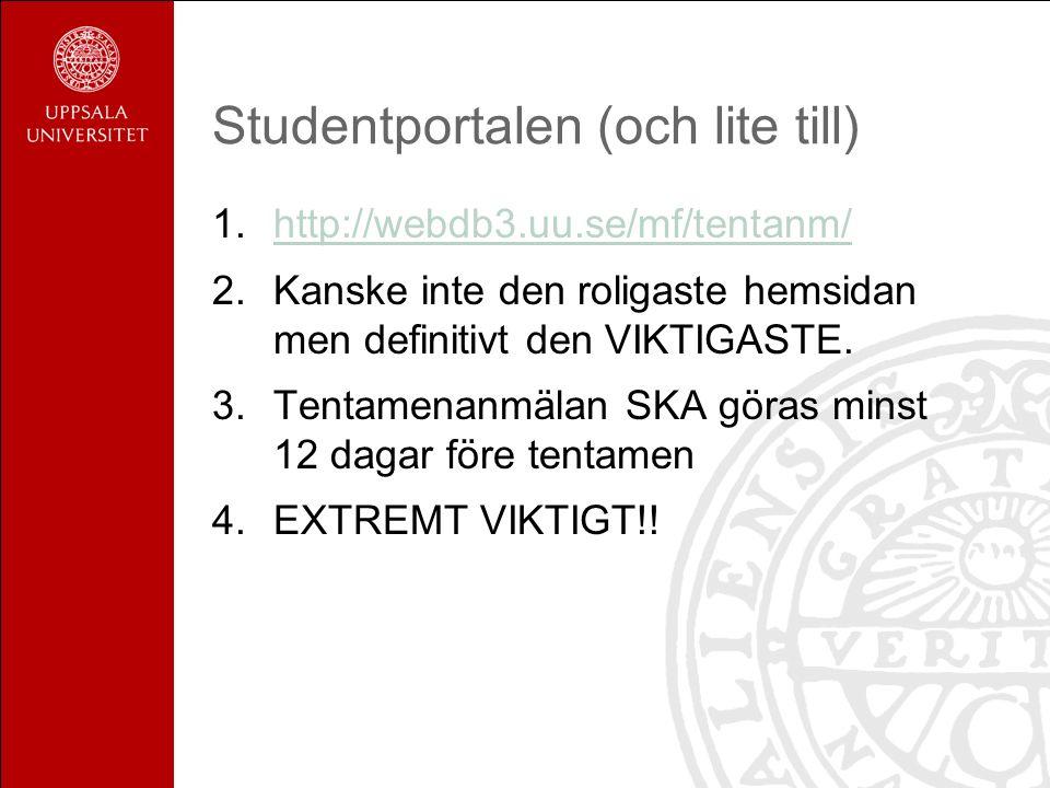 Studentportalen (och lite till) 1.http://webdb3.uu.se/mf/tentanm/http://webdb3.uu.se/mf/tentanm/ 2.Kanske inte den roligaste hemsidan men definitivt den VIKTIGASTE.