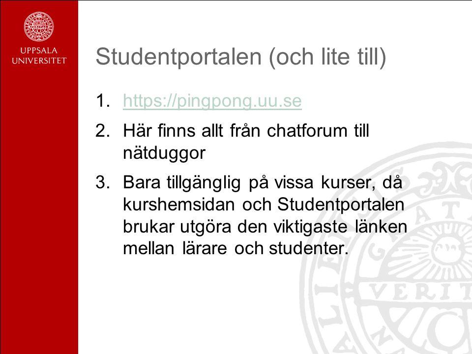 Studentportalen (och lite till) 1.https://pingpong.uu.sehttps://pingpong.uu.se 2.Här finns allt från chatforum till nätduggor 3.Bara tillgänglig på vissa kurser, då kurshemsidan och Studentportalen brukar utgöra den viktigaste länken mellan lärare och studenter.