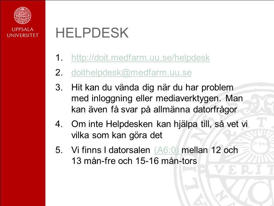 HELPDESK 1.http://doit.medfarm.uu.se/helpdeskhttp://doit.medfarm.uu.se/helpdesk 2.doithelpdesk@medfarm.uu.sedoithelpdesk@medfarm.uu.se 3.Hit kan du vända dig när du har problem med inloggning eller mediaverktygen.