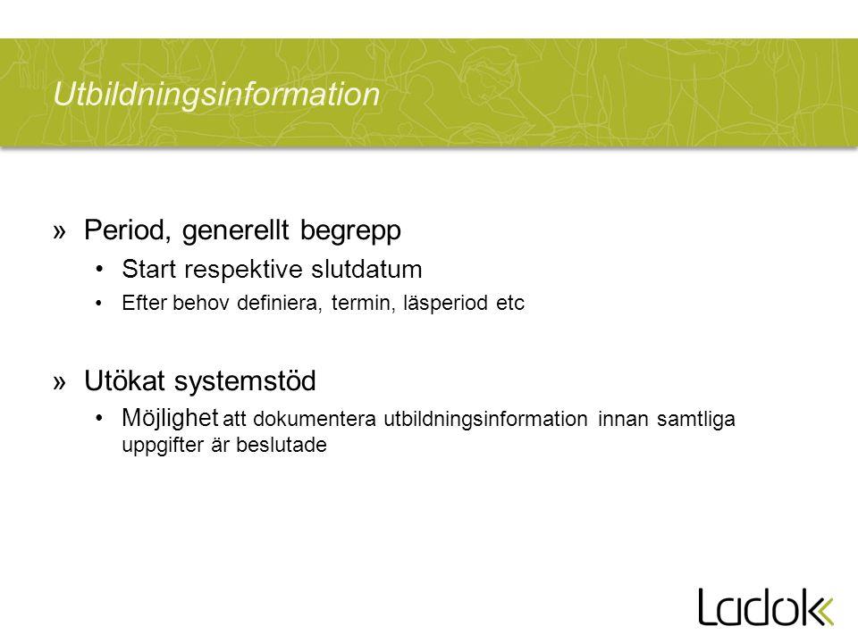 Utbildningsinformation »Period, generellt begrepp Start respektive slutdatum Efter behov definiera, termin, läsperiod etc »Utökat systemstöd Möjlighet att dokumentera utbildningsinformation innan samtliga uppgifter är beslutade