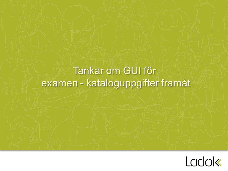 Tankar om GUI för examen - kataloguppgifter framåt