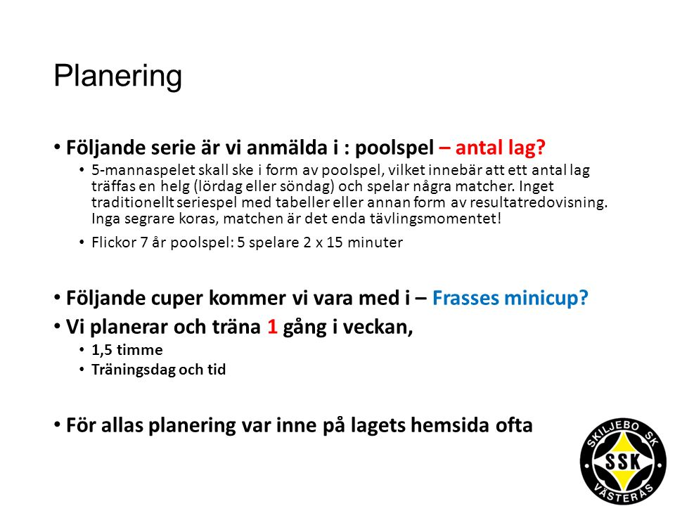Planering Följande serie är vi anmälda i : poolspel – antal lag.