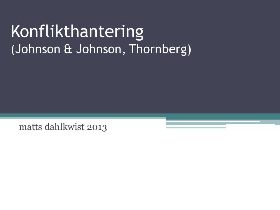 matts dahlkwist 2013 Konflikthantering (Johnson & Johnson, Thornberg)