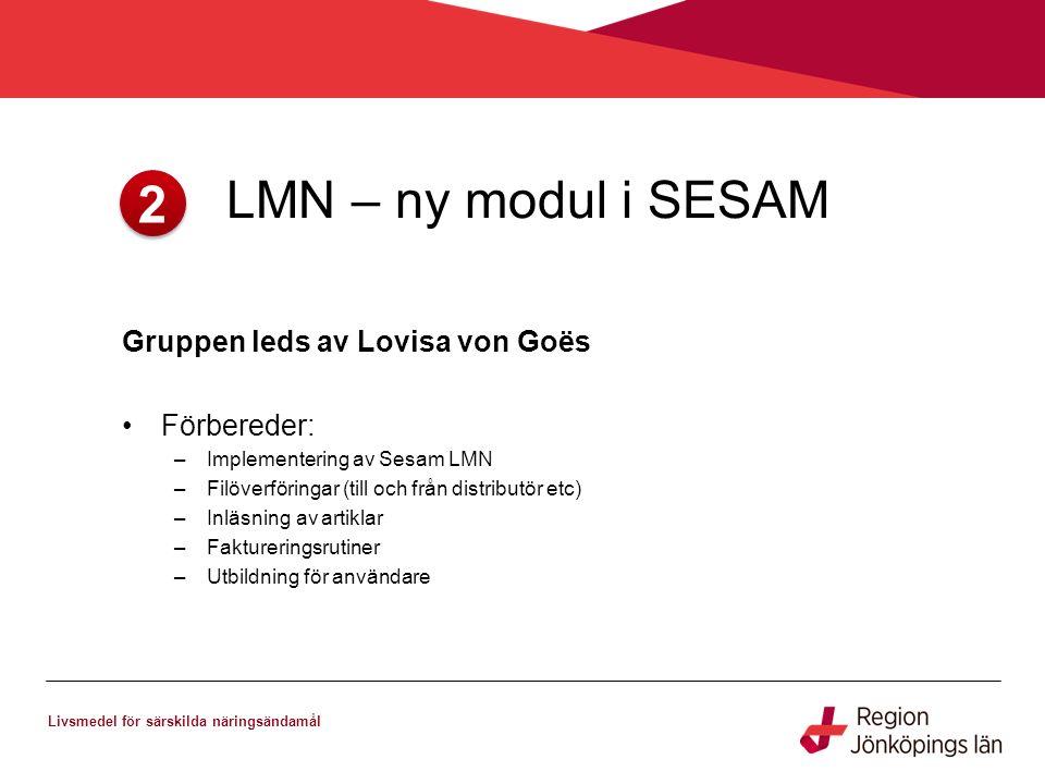 2. LMN – ny modul i SESAM Livsmedel för särskilda näringsändamål Gruppen leds av Lovisa von Goës Förbereder: –Implementering av Sesam LMN –Filöverföri