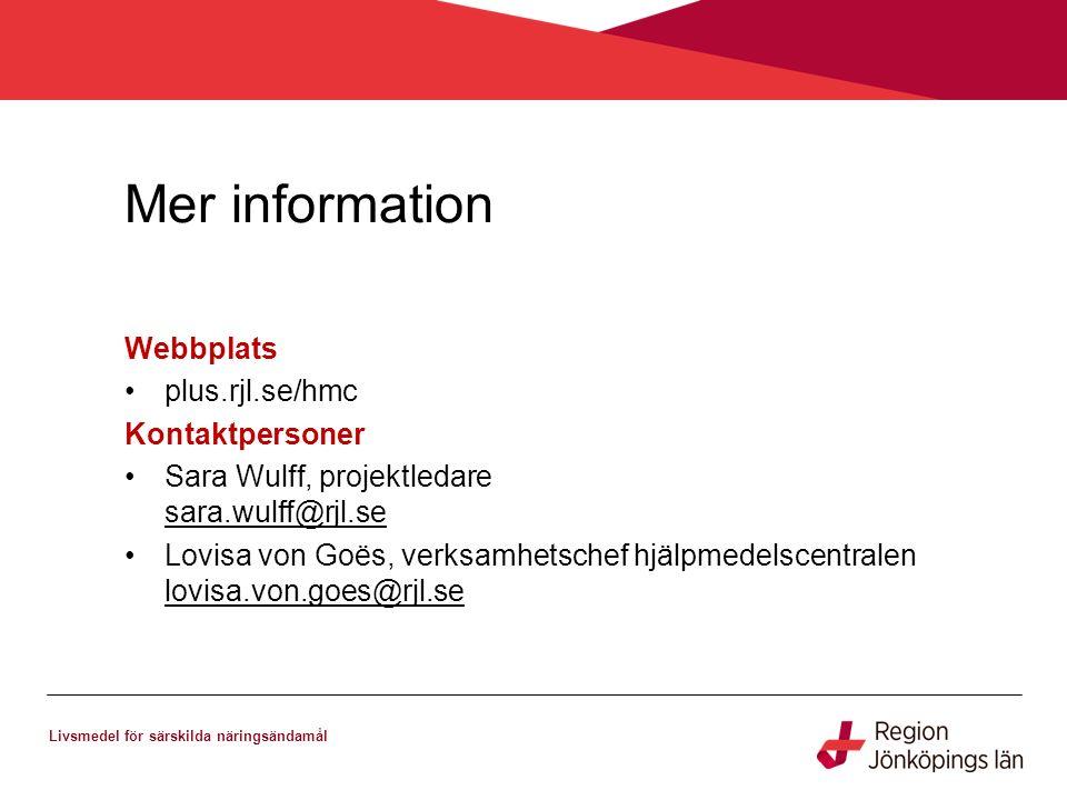 Mer information Livsmedel för särskilda näringsändamål Webbplats plus.rjl.se/hmc Kontaktpersoner Sara Wulff, projektledare sara.wulff@rjl.se sara.wulff@rjl.se Lovisa von Goës, verksamhetschef hjälpmedelscentralen lovisa.von.goes@rjl.se lovisa.von.goes@rjl.se
