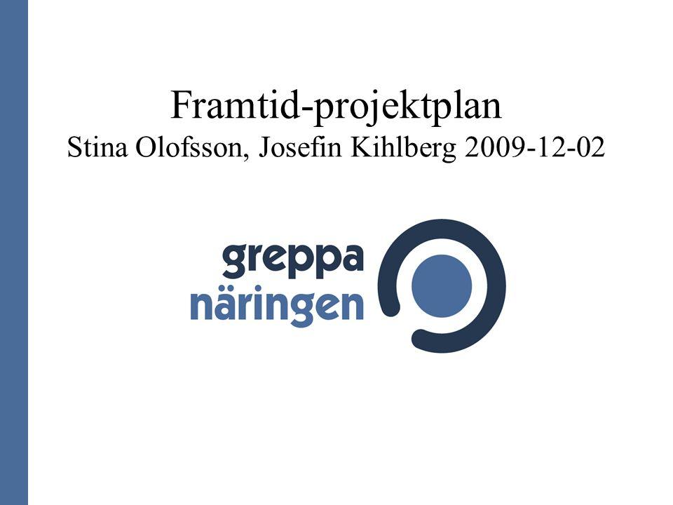 Framtid-projektplan Stina Olofsson, Josefin Kihlberg 2009-12-02
