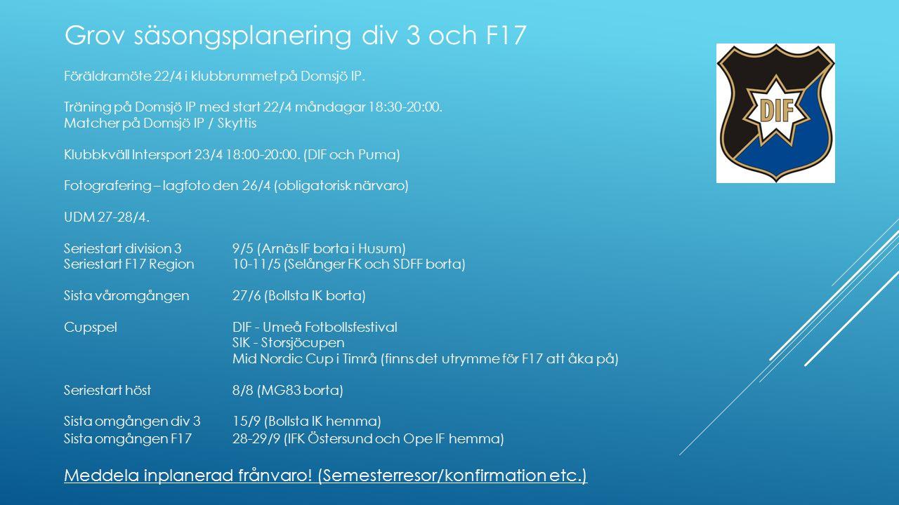 Grov säsongsplanering div 3 och F17 Föräldramöte 22/4 i klubbrummet på Domsjö IP. Träning på Domsjö IP med start 22/4 måndagar 18:30-20:00. Matcher på