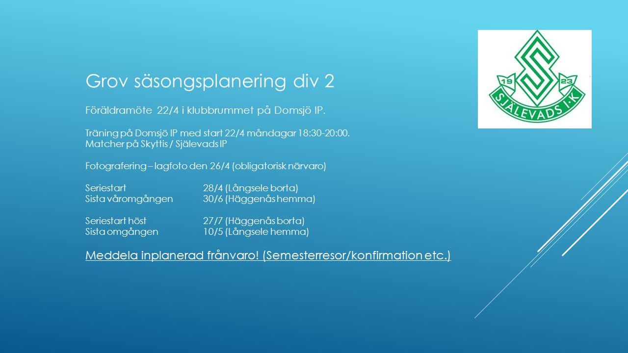 Grov säsongsplanering div 2 Föräldramöte 22/4 i klubbrummet på Domsjö IP. Träning på Domsjö IP med start 22/4 måndagar 18:30-20:00. Matcher på Skyttis