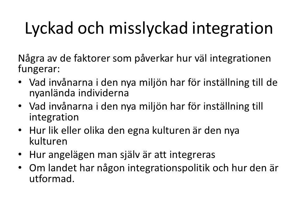 Lyckad och misslyckad integration Några av de faktorer som påverkar hur väl integrationen fungerar: Vad invånarna i den nya miljön har för inställning