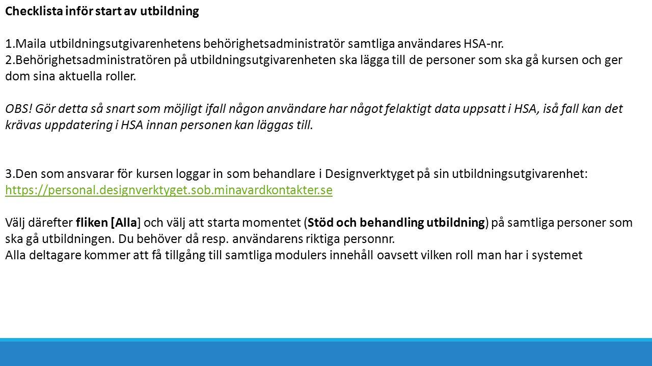 Checklista inför start av utbildning 1.Maila utbildningsutgivarenhetens behörighetsadministratör samtliga användares HSA-nr.