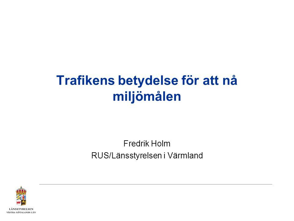Trafikens betydelse för att nå miljömålen Fredrik Holm RUS/Länsstyrelsen i Värmland