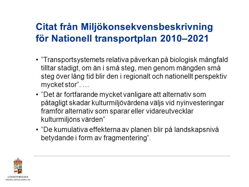 Citat från Miljökonsekvensbeskrivning för Nationell transportplan 2010–2021 Transportsystemets relativa påverkan på biologisk mångfald tilltar stadigt, om än i små steg, men genom mängden små steg över lång tid blir den i regionalt och nationellt perspektiv mycket stor .