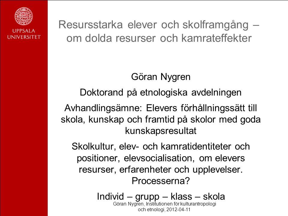 Göran Nygren, Institutionen för kulturantropologi och etnologi, 2012-04-11 Resursstarka elever och skolframgång – om dolda resurser och kamrateffekter