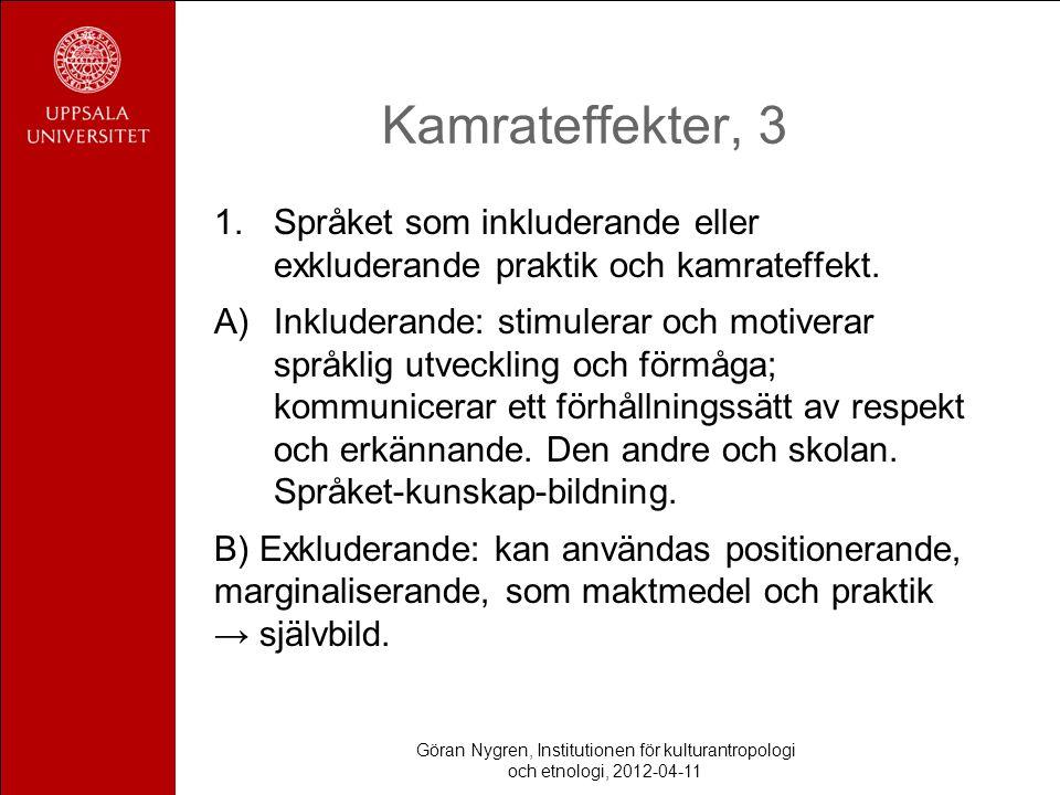 Kamrateffekter, 3 1.Språket som inkluderande eller exkluderande praktik och kamrateffekt. A)Inkluderande: stimulerar och motiverar språklig utveckling