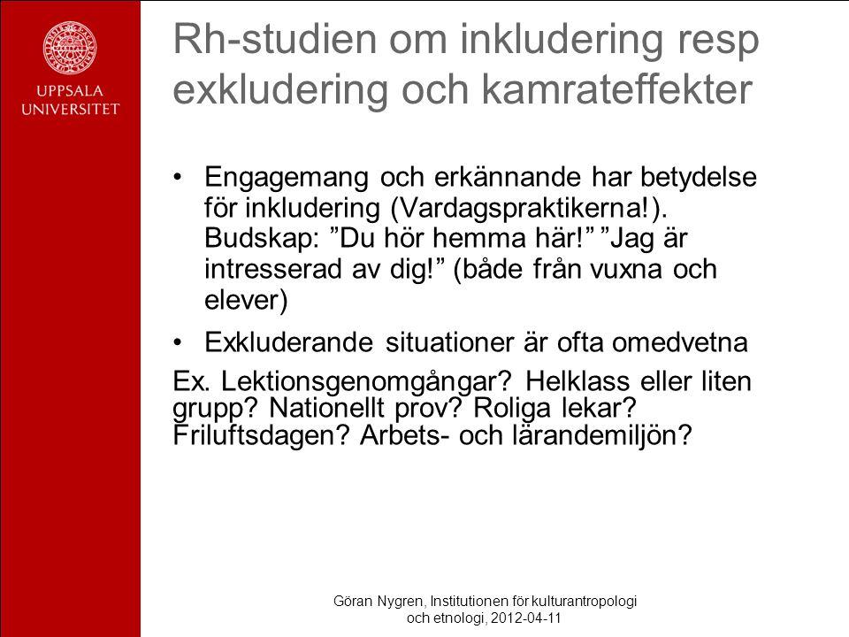 Rh-studien om inkludering resp exkludering och kamrateffekter Engagemang och erkännande har betydelse för inkludering (Vardagspraktikerna!).
