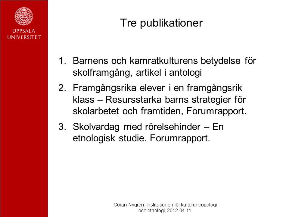 Tre publikationer 1.Barnens och kamratkulturens betydelse för skolframgång, artikel i antologi 2.Framgångsrika elever i en framgångsrik klass – Resursstarka barns strategier för skolarbetet och framtiden, Forumrapport.