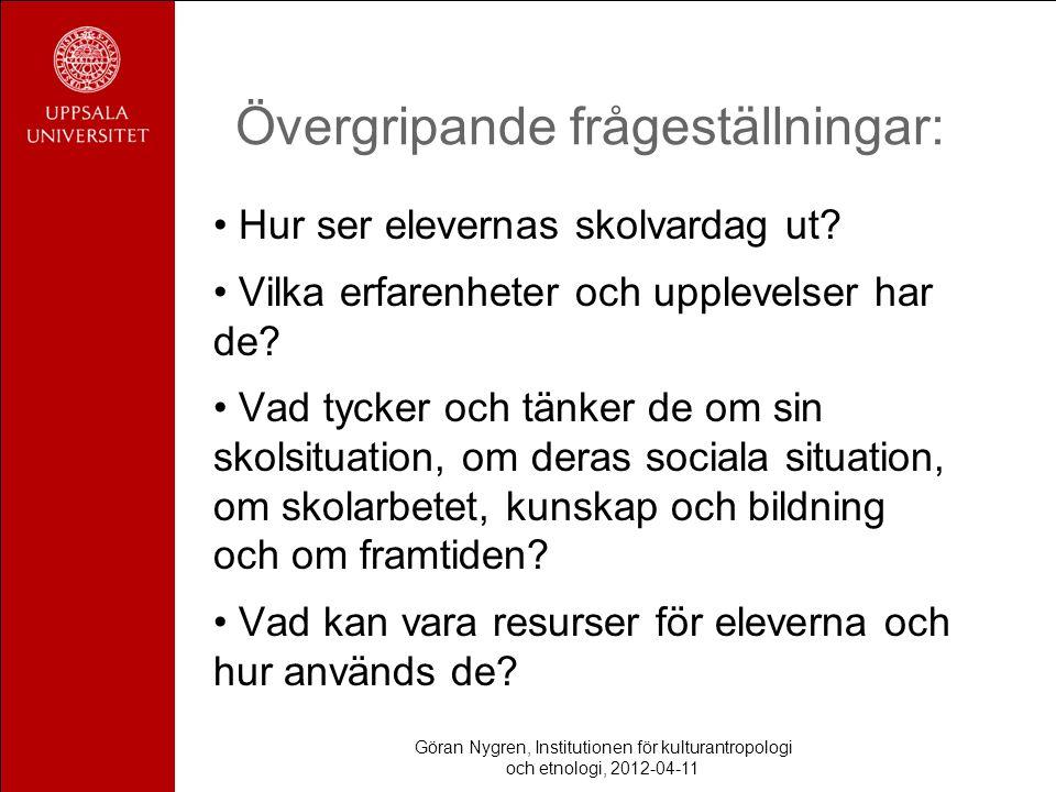 Göran Nygren, Institutionen för kulturantropologi och etnologi, 2012-04-11 Övergripande frågeställningar: Hur ser elevernas skolvardag ut? Vilka erfar