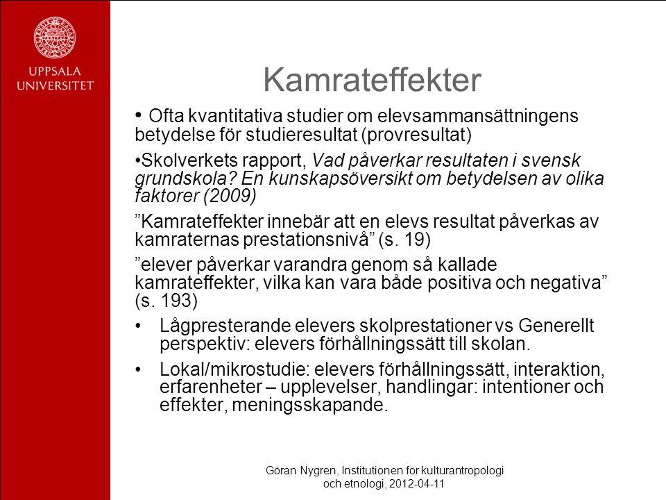 Göran Nygren, Institutionen för kulturantropologi och etnologi, 2012-04-11 Kamrateffekter Ofta kvantitativa studier om elevsammansättningens betydelse