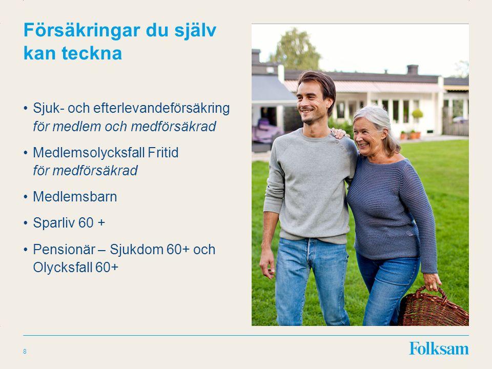 Innehållsyta Rubrikyta Försäkringar du själv kan teckna Sjuk- och efterlevandeförsäkring för medlem och medförsäkrad Medlemsolycksfall Fritid för medförsäkrad Medlemsbarn Sparliv 60 + Pensionär – Sjukdom 60+ och Olycksfall 60+ 8