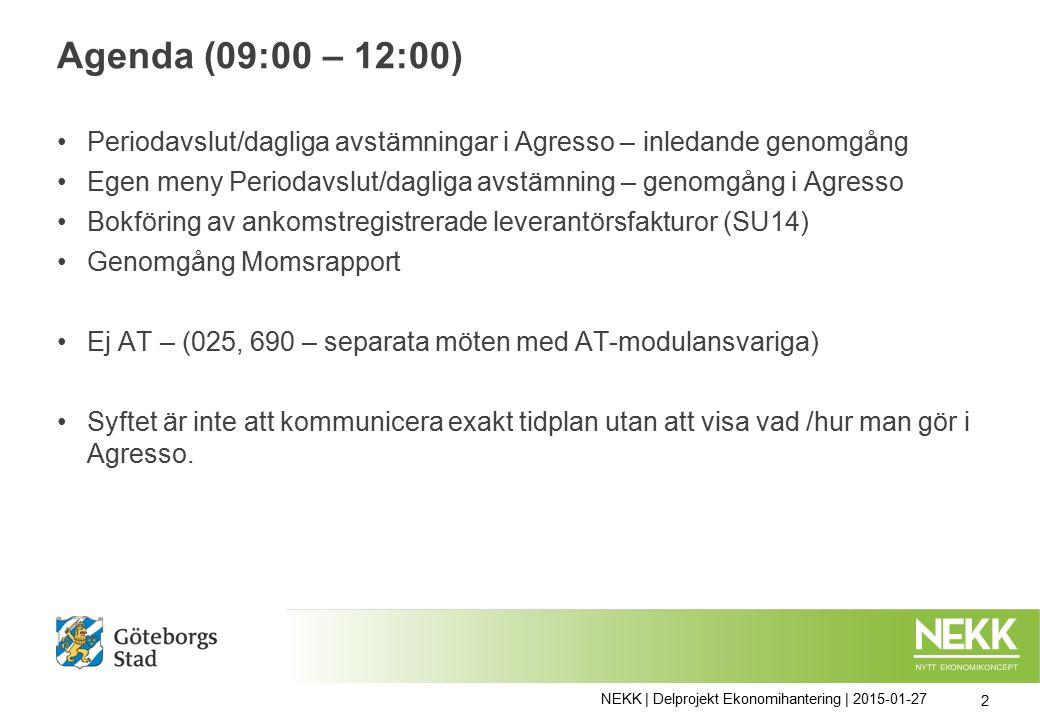 Agenda (09:00 – 12:00) Periodavslut/dagliga avstämningar i Agresso – inledande genomgång Egen meny Periodavslut/dagliga avstämning – genomgång i Agresso Bokföring av ankomstregistrerade leverantörsfakturor (SU14) Genomgång Momsrapport Ej AT – (025, 690 – separata möten med AT-modulansvariga) Syftet är inte att kommunicera exakt tidplan utan att visa vad /hur man gör i Agresso.
